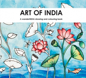 Art of India: A Wander India Drawing and Colouring Book