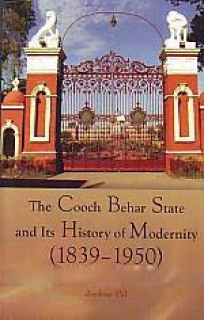 The Cooch Behar State and its History of Modernity: 1839-1950