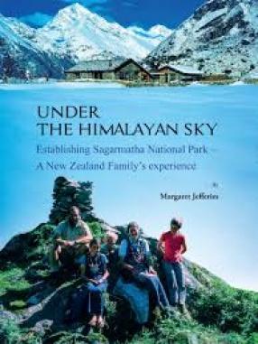 Under the Himalayan Sky: Establishing Sagarmatha National Park: A New Zealand Family's Experience