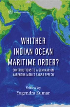 Whither Indian Ocean Maritime Order? Contributions to a Seminar on Narendra Modi's Sagar Speech
