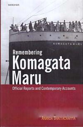 Remembering Komagata Maru: Official Reports and Contemporary Accounts