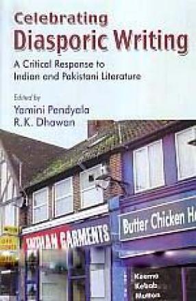 Celebrating Diasporic Writing: A Critical Response to Indian and Pakistani Literature