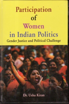 Participation of Women in Indian Politics: Gender Justice and Political Challenge