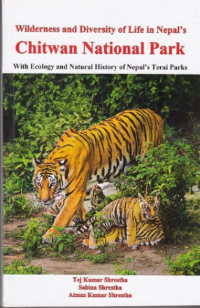 Wilderness and Diversity of Life in Nepal's Chitwan National Park: With Ecology and Natural History of Nepal's Terai Parks