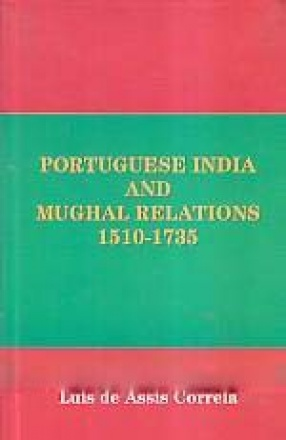 Portuguese India and Mughal Relations, 1510-1735