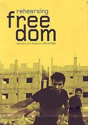 Rehearsing Freedom: The Story of a Theatre in Palestine