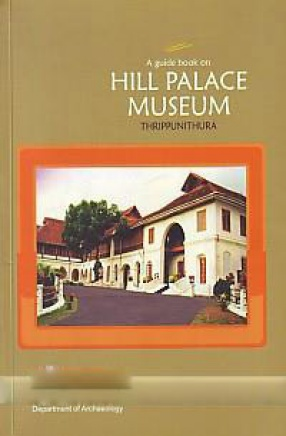 A Guide Book on Hill Palace Museum, Thrippunithura