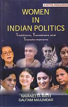 Women in Indian Politics: Traditions, Transitions and Transformations