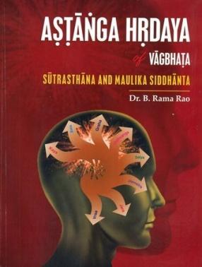 Astanga Hrdaya of Vagbhata: Sutrasthana and Maulika Siddhanta