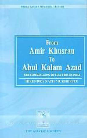From Amir Khusrau to Abul Kalam Azad: The Commingling of Cultures in India