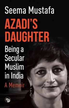 Azadi's Daughter: Being a Secular Muslim in India: A Memoir