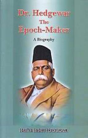Dr. Hedgewar, the Epoch-Maker: A Biography