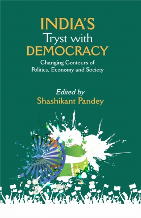 India's Tryst With Democracy: Changing Contours of Politics, Economy and Society