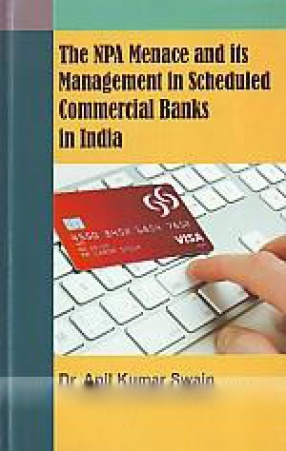 The NPA Menace and its Management in Scheduled Commercial Banks in India