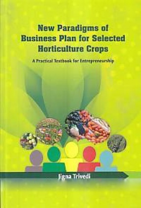 New Paradigms of Business Plan for Selected Horticulture Crops: A Practical Textbook for Entrepreneurship