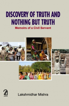 Discovery of Truth and Nothing But Truth: Memoirs of a Civil Servant