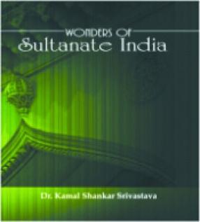Wonders of Sultanate India (In 2 Volumes)