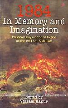 1984 : In Memory and Imagination: Personal Essays and Short Fiction on the 1984 Anti-Sikh Riots