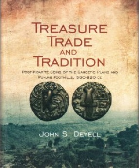 Treasure Trade And Tradition Post-Kidarite Coins Of The Gangetic Plains And Punjab Foothills, 590-820 CE