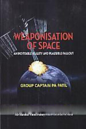Weaponisation of Space: An Inevitable Reality of Plausible Fallout