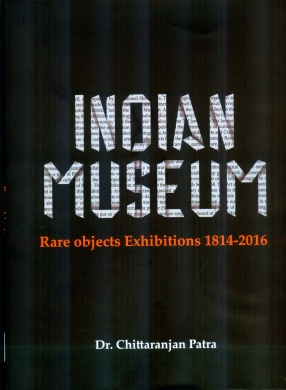 Indian Museum: Rare Objects Exhibitions 1814-2016