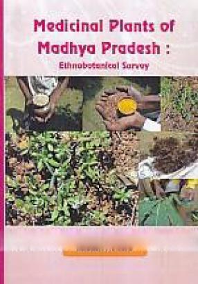 Medicinal Plants of Madhya Pradesh: An Ethnobotanical Survey
