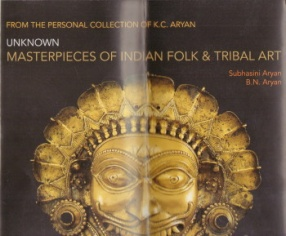 Unknown Masterpieces of Indian Folk and Tribal Art: From the Personal Collection of K.C. Aryan