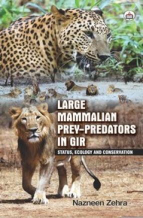 Large Mammalian Prey-Predators in Gir: Status, Ecology and Conservation