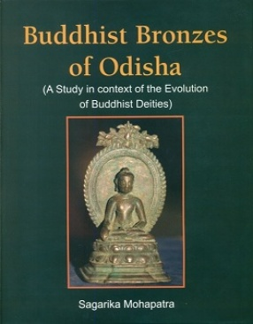 Buddhist Bronzes of Odisha: A Study in Context of the Evolution of Buddhist Deities