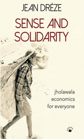 Sense And Solidarity: Jholawala Economics for Everyone