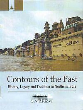 Contours of the Past: History, Legacy and Tradition in Northern India