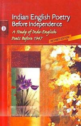 Indian English Poetry Before Independence: A Study of Indo-English Poets Before 1947