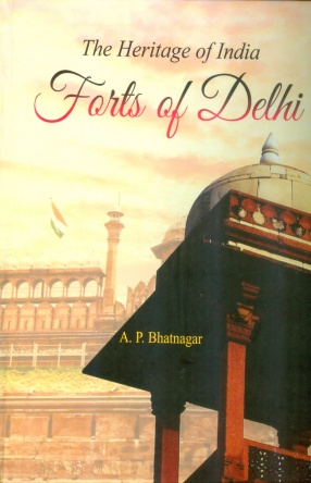 Forts of Delhi: The Heritage of India
