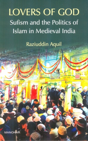 Lovers of God: Sufism and the Politics of Islam in Medieval India