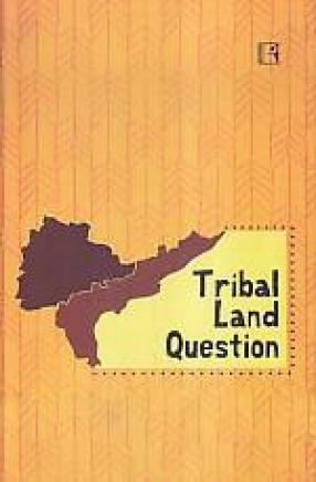 Tribal Land Question: Case of Andhra Pradesh