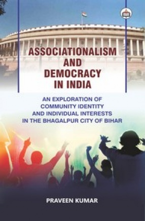 Associationalism and Democracy in India: An Exploration of Community Identity and Individual Interests in the Bhagalpur City of Bihar