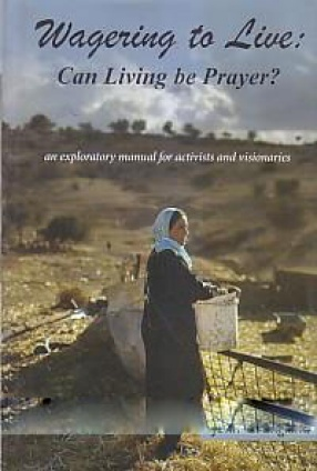 Wagering to Live: Can Living be Prayer: An Exploratory Manual for Activists and Visionaries