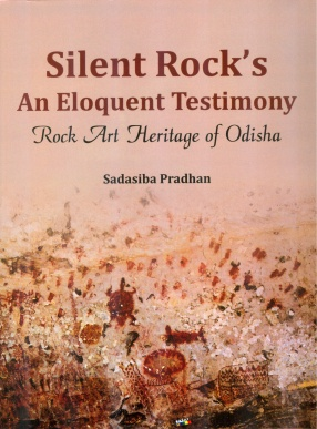 Silent Rock's An Eloquent Testimony: Rock Art Heritage of Odisha