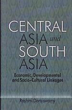 Central Asia and South Asia: Economic, Developmental and Socio-Cultural Linkages