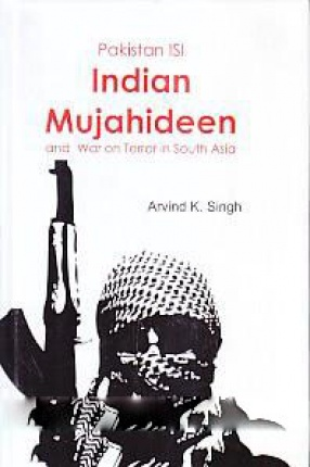 Pakistan ISI Indian Mujahideen and War on Terror in South Asia