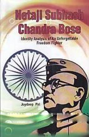 Netaji Subhas Chandra Bose: Identity Analysis of an Unforgettable Freedom Fighter