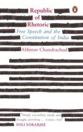 Republic of Rhetoric: Free Speech and The Constitution of India