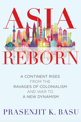 Asia Reborn: A Continent Rises From The Ravages of Colonialism and War to a New Dynamism