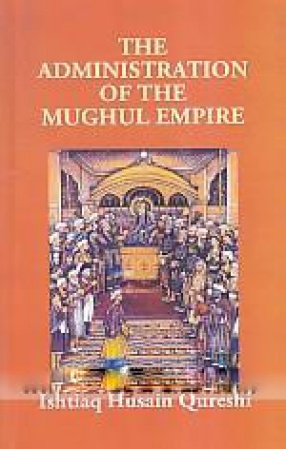 The Administration of The Mughul Empire