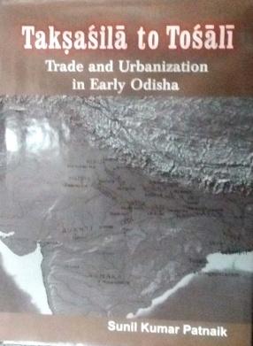 Taksasila to Tosali: Trade and Urbanization in Early Odisha