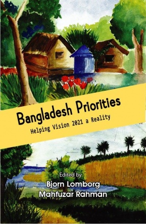 Bangladesh Priorities: Helping Vision 2021 a Reality (In 2 Volumes)