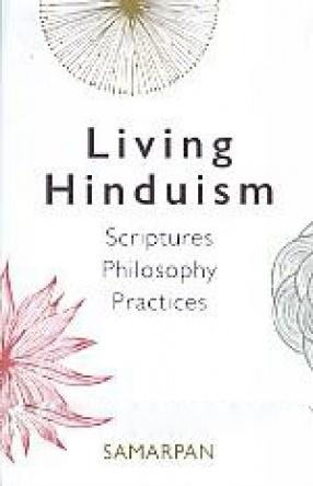 Living Hinduism: Scriptures, Philosophy, Practices
