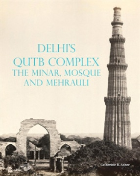 Delhi's Qutb Complex: The Minar, Mosque and Mehrauli