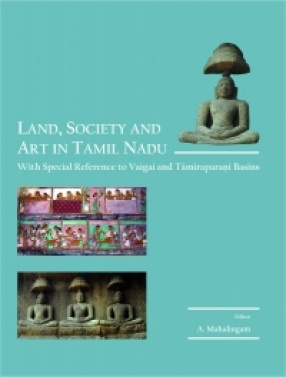 Land, Society and Art in Tamil Nadu: With Special Reference to Vaigai and Tamiraparani Basins