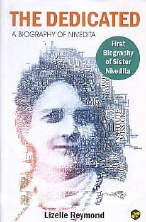 The Dedicated: A Biography of Nivedita